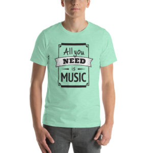 T-shirt All You Need Is Music