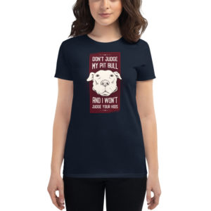 Women's T-shirt Dont Judge My Pit Bull