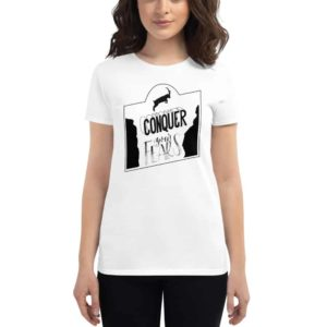 Women's T-shirt Conquer Your Fears